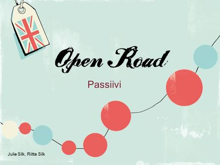 Open Road    Passiivi p. 140 Julie Silk, Riitta Silk.