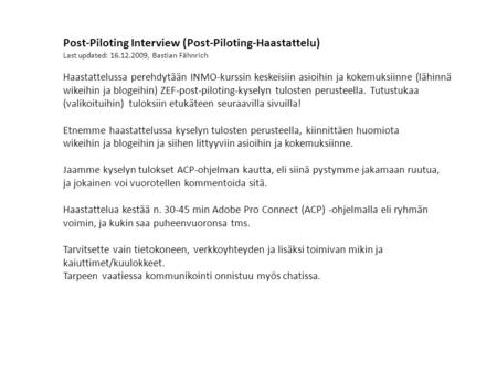 Post-Piloting Interview (Post-Piloting-Haastattelu) Last updated: 16.12.2009, Bastian Fähnrich Haastattelussa perehdytään INMO-kurssin keskeisiin asioihin.
