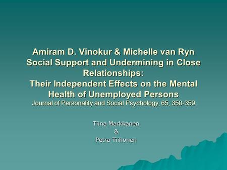 Amiram D. Vinokur & Michelle van Ryn Social Support and Undermining in Close Relationships: Their Independent Effects on the Mental Health of Unemployed.