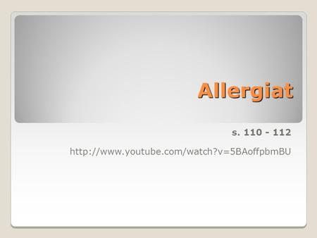 Allergiat s. 110 - 112 http://www.youtube.com/watch?v=5BAoffpbmBU.
