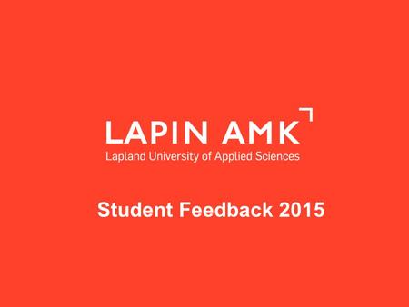 Www.lapinamk.fi Student Feedback 2015. www.lapinamk.fi RESPONDENTS BY DEGREE STUDIES, N=1303 D EGREE STUDIES N UMBER HEALTH CARE AND SOCIAL SERVICES DEGREE.