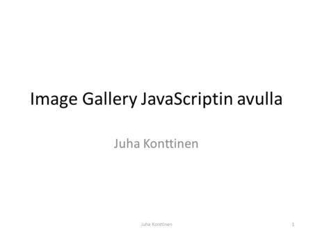 Image Gallery JavaScriptin avulla Juha Konttinen 1.