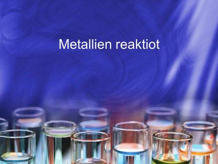 Metallien reaktiot.