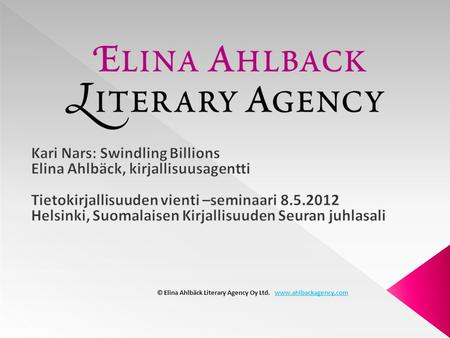 © Elina Ahlbäck Literary Agency Oy Ltd. www.ahlbackagency.comwww.ahlbackagency.com.
