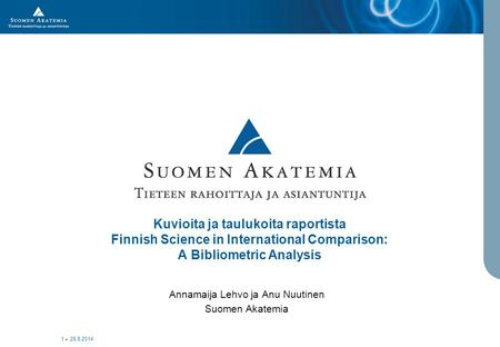 • 25.6.2014 1 Kuvioita ja taulukoita raportista Finnish Science in International Comparison: A Bibliometric Analysis Annamaija Lehvo ja Anu Nuutinen Suomen.