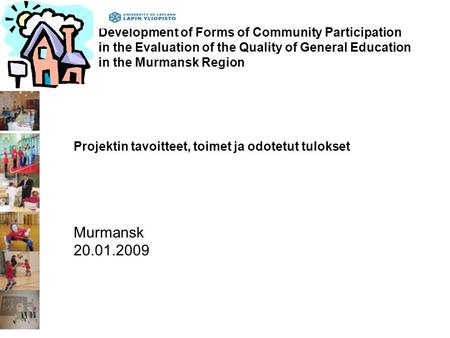 Development of Forms of Community Participation in the Evaluation of the Quality of General Education in the Murmansk Region Projektin tavoitteet, toimet.