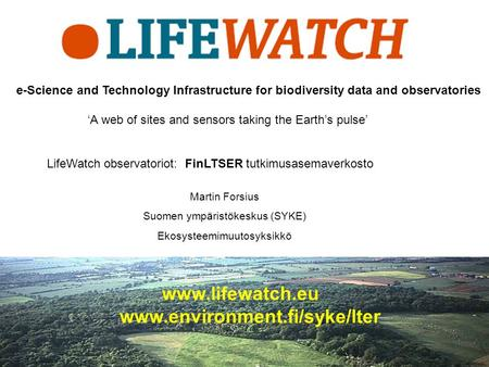 E-Science and Technology Infrastructure for biodiversity data and observatories 'A web of sites and sensors taking the Earth's pulse' LifeWatch observatoriot: