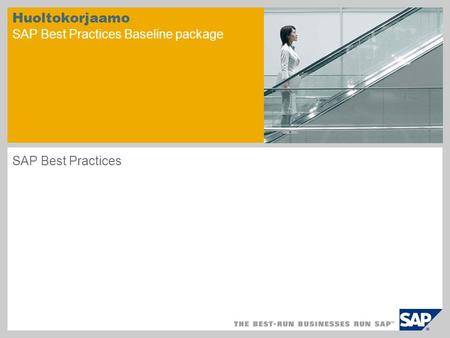 Huoltokorjaamo SAP Best Practices Baseline package SAP Best Practices.