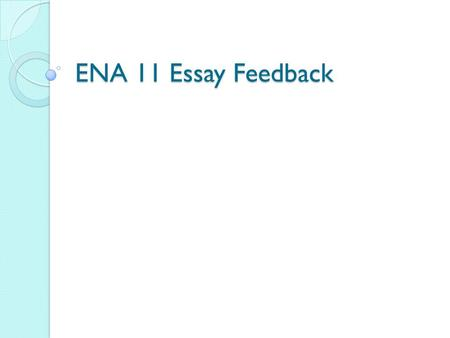 ENA 11 Essay Feedback. Spelling change chance choice countries ideologies whatever cannot thought through taught though/ although choice let's chasing.