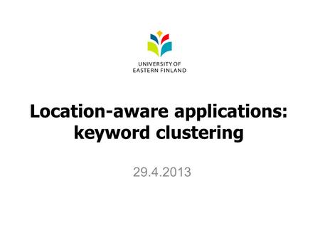 Location-aware applications: keyword clustering 29.4.2013.