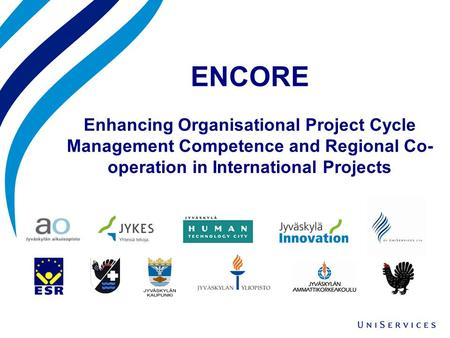 ENCORE Enhancing Organisational Project Cycle Management Competence and Regional Co- operation in International Projects.