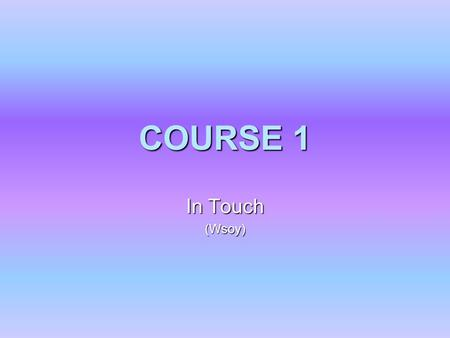 COURSE 1 In Touch (Wsoy). RULES RULES Please, don't be late! If the door is closed, don't bother! Please, don't be late! If the door is closed, don't.
