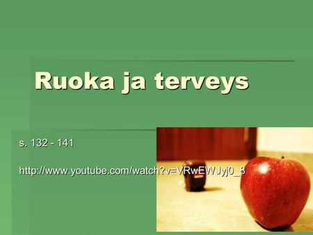 S. 132 - 141 http://www.youtube.com/watch?v=VRwEWJyj0_8 Ruoka ja terveys s. 132 - 141 http://www.youtube.com/watch?v=VRwEWJyj0_8.
