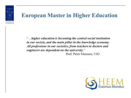 "European Master in Higher Education ""…higher education is becoming the central social institution in our society, and the main pillar in the knowledge."