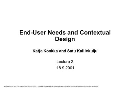 End-User Needs and Contextual Design Katja Konkka and Satu Kalliokulju