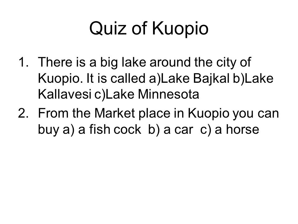 Quiz of Kuopio There is a big lake around the city of Kuopio. It is called a)Lake Bajkal b)Lake Kallavesi c)Lake Minnesota.