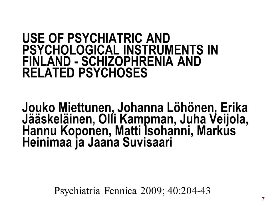 USE OF PSYCHIATRIC AND PSYCHOLOGICAL INSTRUMENTS IN FINLAND - SCHIZOPHRENIA AND RELATED PSYCHOSES Jouko Miettunen, Johanna Löhönen, Erika Jääskeläinen, Olli Kampman, Juha Veijola, Hannu Koponen, Matti Isohanni, Markus Heinimaa ja Jaana Suvisaari
