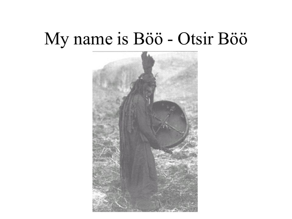 My name is Böö - Otsir Böö