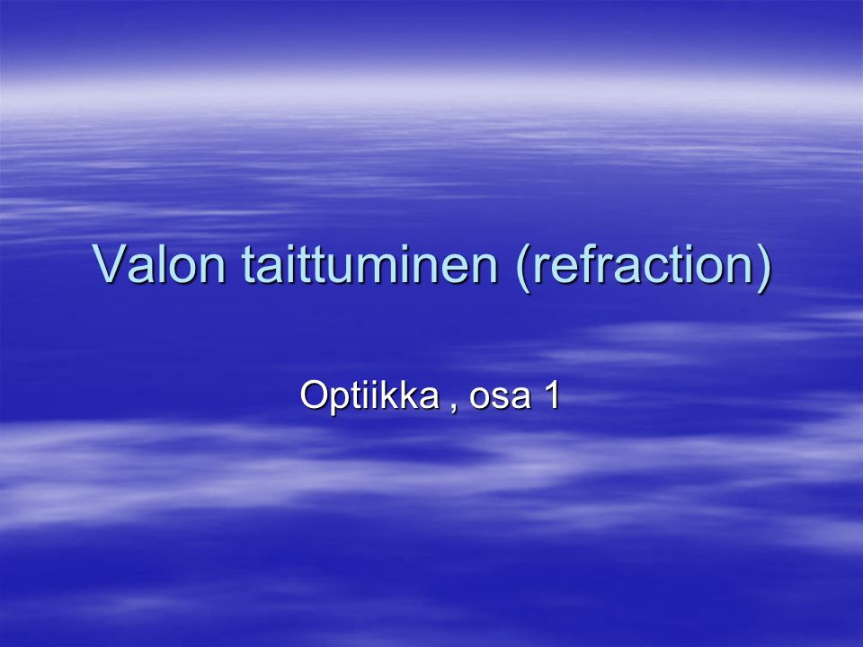 Valon taittuminen (refraction)