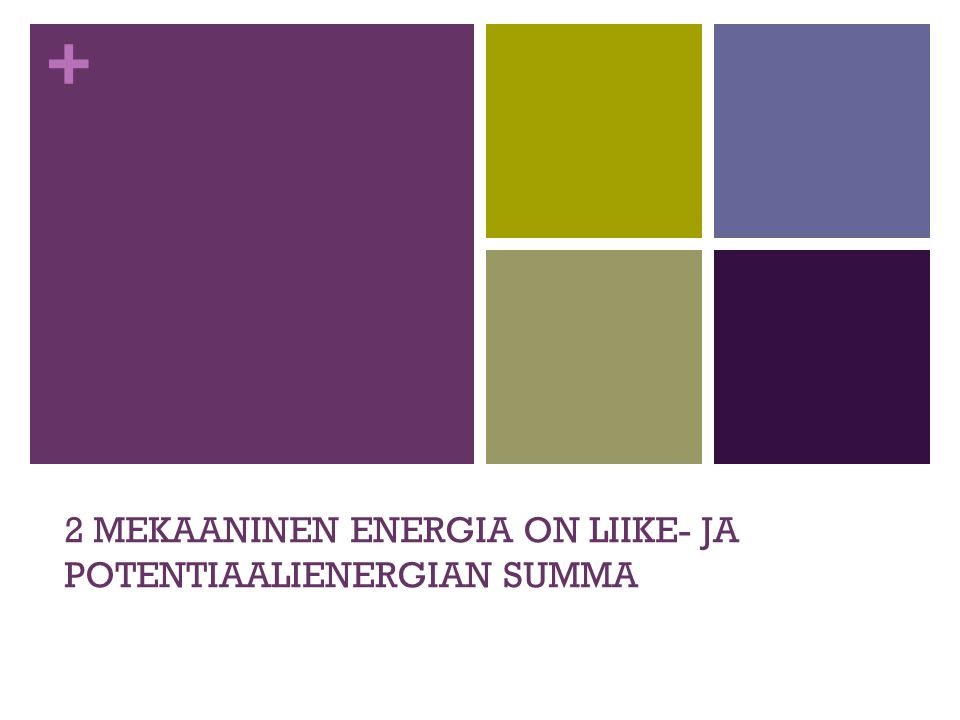 2 MEKAANINEN ENERGIA ON LIIKE- JA POTENTIAALIENERGIAN SUMMA