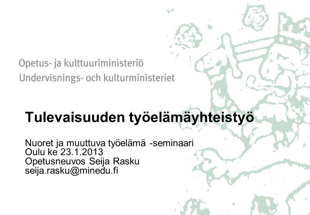 1 Tulevaisuuden työelämäyhteistyö Nuoret ja muuttuva työelämä -seminaari  Oulu ke Opetusneuvos Seija Rasku e45931a796