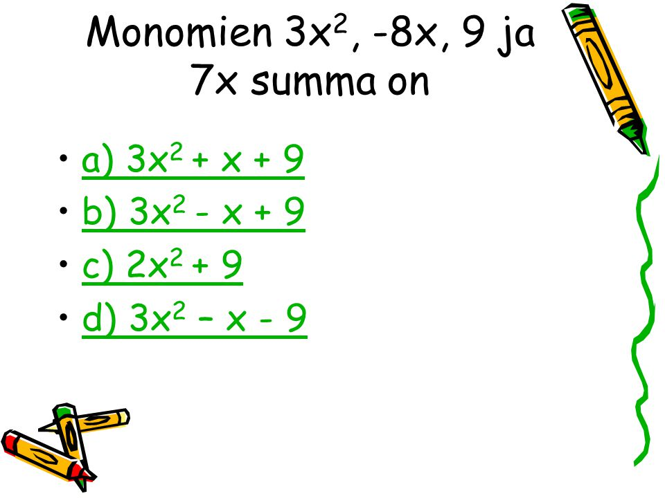 Monomien 3x2, -8x, 9 ja 7x summa on