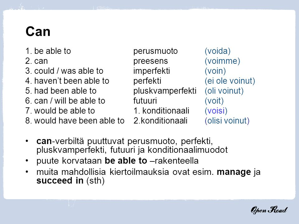 Open Road Can. 1. be able to perusmuoto (voida) 2. can preesens (voimme) 3. could / was able to imperfekti (voin)
