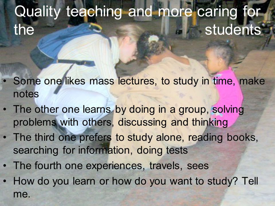 Quality teaching and more caring for the students