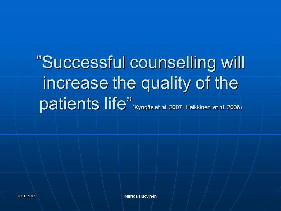 Successful counselling will increase the quality of the patients life (Kyngäs et al. 2007, Heikkinen et al. 2006)