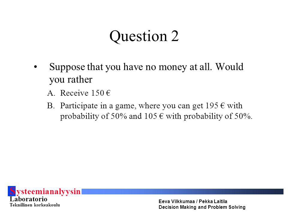 Question 2 Suppose that you have no money at all. Would you rather