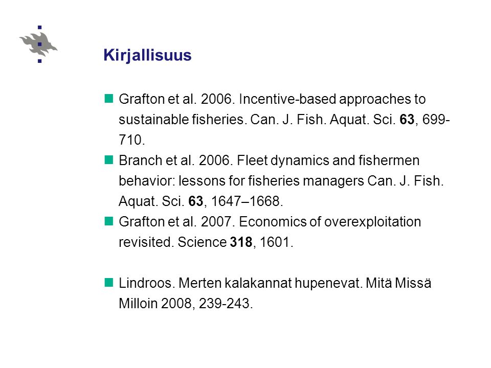 Kirjallisuus Grafton et al Incentive-based approaches to sustainable fisheries. Can. J. Fish. Aquat. Sci. 63,
