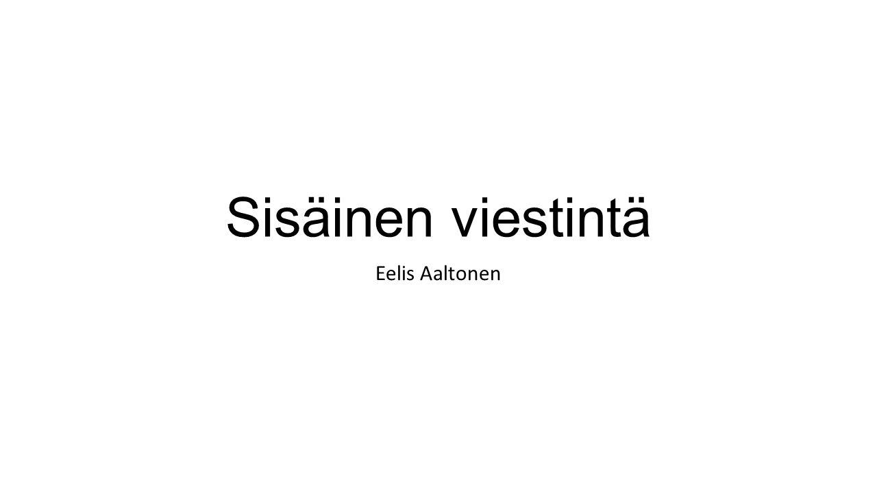 Sisäinen viestintä Eelis Aaltonen. - ppt lataa