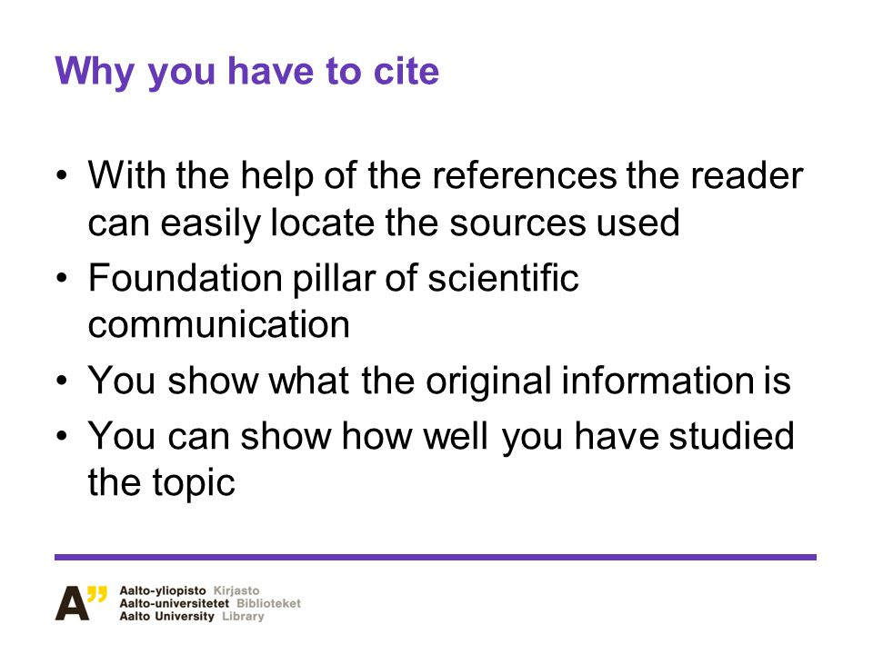 Why you have to cite With the help of the references the reader can easily locate the sources used.